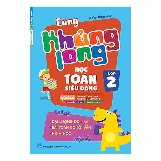 Cùng Khủng Long Học Toán Siêu Đẳng - Chủ Đề: Đại Lượng Đo (Tiếp), Bài Toán Có Lời Văn, Hình Học Lớp 2 (Tập 4)