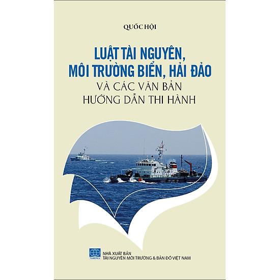 Bảo Vệ Chủ Quyền Biển Đảo Tổ Quốc – Luật Tài Nguyên, Môi Trường Biển, Hải Đảo Và Các Văn Bản Hướng Dẫn Thi Hành