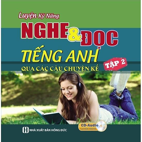 Luyện Kỹ Năng Nghe Và Đọc Tiếng Anh Qua Các Câu Chuyện Kể - Tập 2 (Kèm CD)