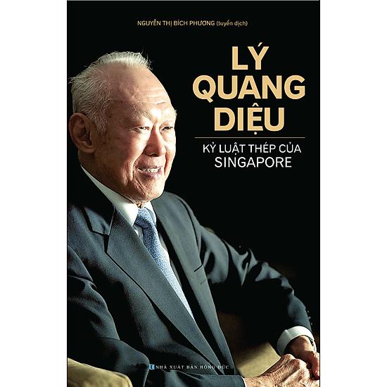 Lý Quang Diệu – Kỷ Luật Thép Của Singapore
