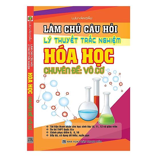 Làm Chủ Câu Hỏi Lý Thuyết Trắc Nghiệm Hóa Học - Chuyên Đề Vô Cơ