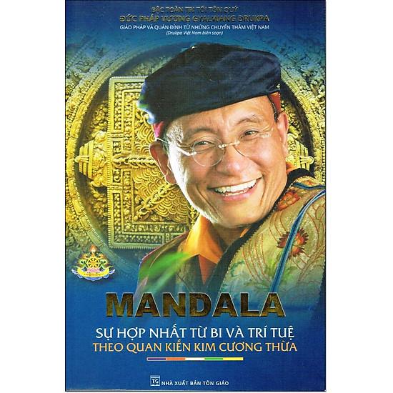 Mandala – Sự Hợp Nhất Từ Bi Và Trí Tuệ Theo Quan Kiến Kim Cương Thừa