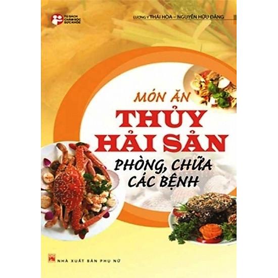 [Download sách] Món Ăn Thủy Hải Sản Phòng, Chữa Các Bệnh (Tái Bản 2013)