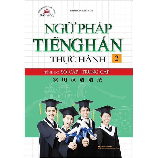 Ngữ Pháp Tiếng Hán Thực Hành (Tập 2): Trình Độ Sơ Cấp – Trung Cấp