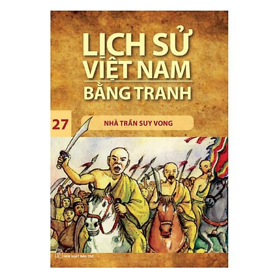 Lịch Sử Việt Nam Bằng Tranh: Nhà Trần Suy Vong - Tập 27 (Tái Bản 2017)