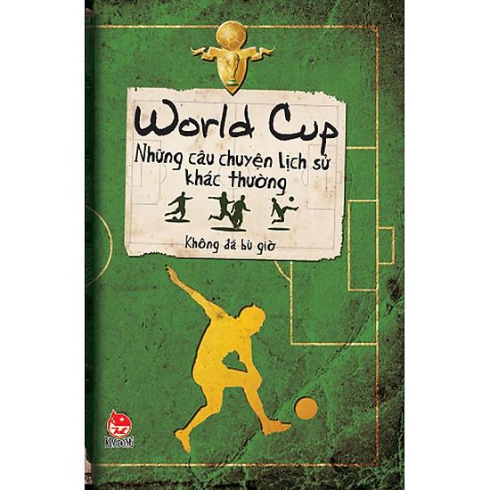 [Download Sách] Những Câu Chuyện Lịch Sử Khác Thường - World Cup