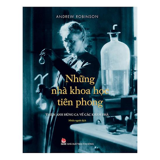 Những Nhà Khoa Học Tiên Phong - Thiên Anh Hùng Ca Về Các Khám Phá (Ấn Phẩm Kỉ Niệm 60 Năm Thành Lập NXB Kim Đồng)