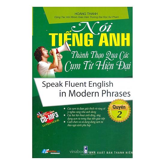[Download sách] Nói Tiếng Anh Thành Thạo Qua Các Cụm Từ Hiện Đại (Kèm CD) - Quyển 2