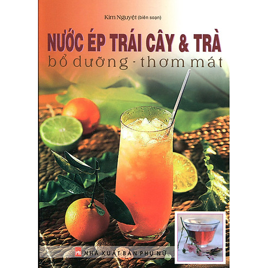 [Download sách] Nước Ép Trái Cây Và Trà - Bổ Dưỡng - Thơm Mát (Tái Bản 2014)