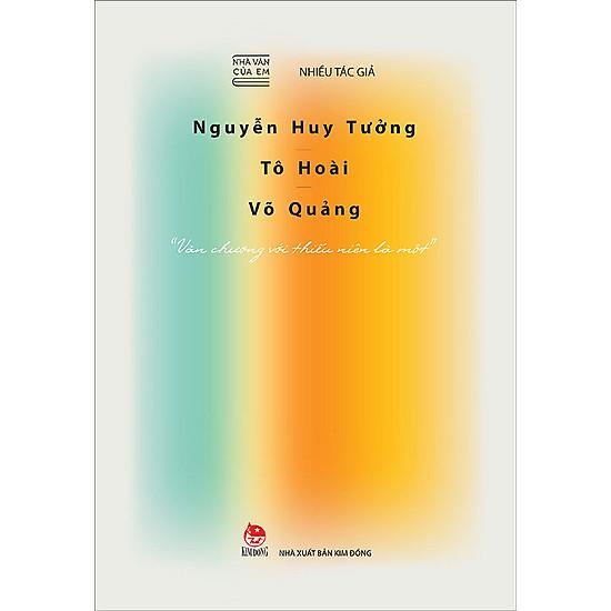 Nhà Văn Của Em – Nguyễn Huy Tưởng – Tô Hoài – Võ Quảng – 'Văn Chương Với Thiếu Niên Là Một'