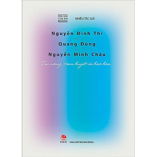 Nhà Văn Của Em – Nguyễn Đình Thi – Quang Dũng – Nguyễn Minh Châu – Tài Năng, Tâm Huyết Và Hào Hoa