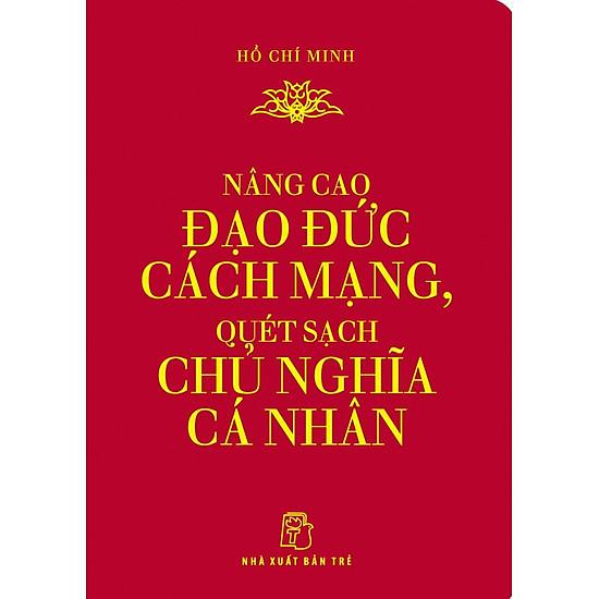 Nâng Cao Đạo Đức Cách Mạng, Quét Sạch Chủ Nghĩa Cá Nhân (Khổ Nhỏ)