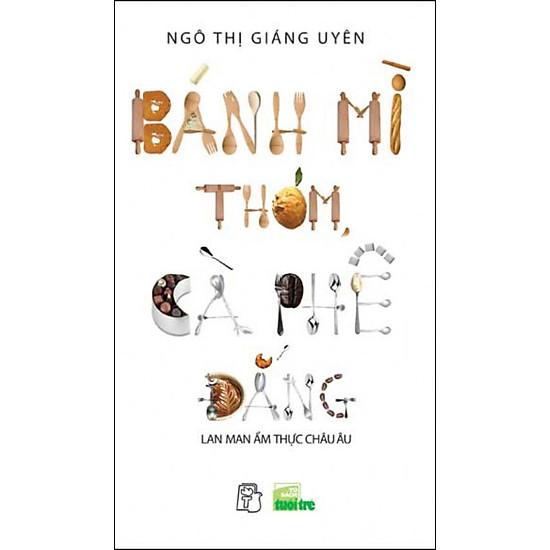 Bánh Mì Thơm, Cà Phê Đắng (Tái Bản 2016)