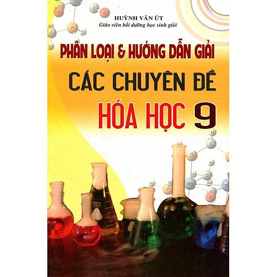 Phân Loại & Hướng Dẫn Giải Các Chuyên Đề Hóa Học Lớp 9 (Sao Mai)