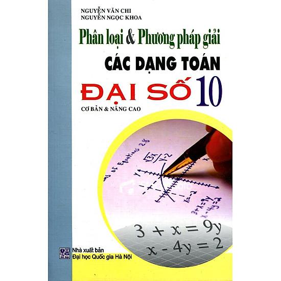 [Download Sách] Phân Loại Và Phương Pháp Giải Các Dạng Toán Đại Số Lớp 10