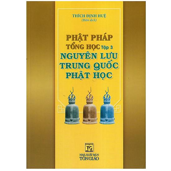 Phật Pháp Tổng Học (Tập 3) - Nguyên Lưu Trung Quốc Phật Học