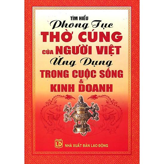 [Download Sách] Tìm Hiểu Phong Tục Thờ Cúng Của Người Việt Ứng Dụng Trong Cuộc Sống Và Kinh Doanh
