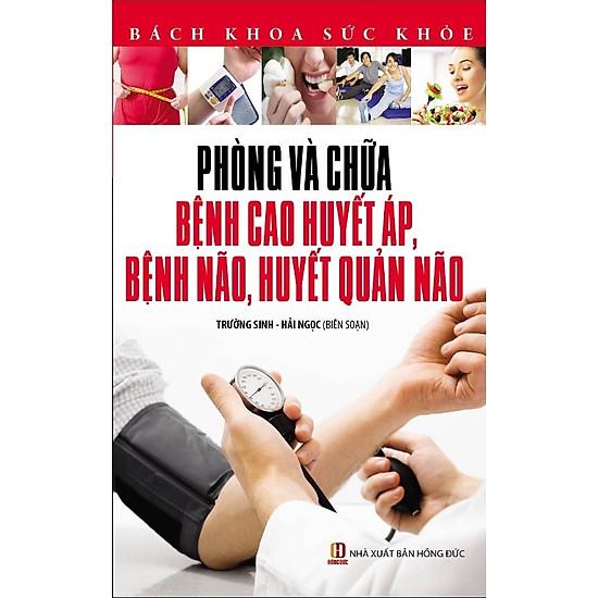 Hình ảnh download sách Bách Khoa Sức Khỏe - Phòng Và Chữa Bệnh Cao Huyết Áp, Bệnh Não, Huyết Quản Não