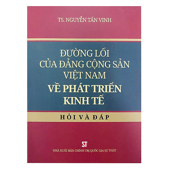 [Download sách] Đường Lối Của Đảng Cộng Sản Việt Nam Về Phát Triển Kinh Tế - Hỏi Và Đáp