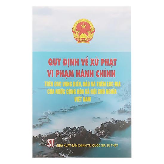 [Download sách] Quy Đinh Về Xử Phạt Vi Phạm Hành Chính Trên Các Vùng Biển, Đảo Và Thềm Lục Địa Của Nước Cộng Hòa Xã Hội Chủ Nghĩa Việt Nam