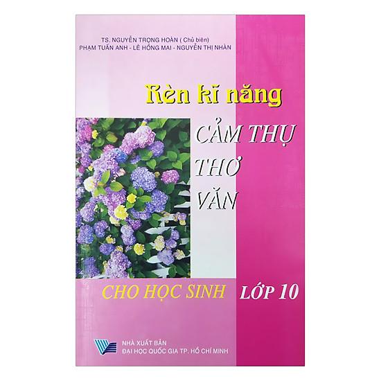 [Download Sách] Rèn Kĩ Năng Cảm Thụ Thơ Văn Cho Học Sinh Lớp 10