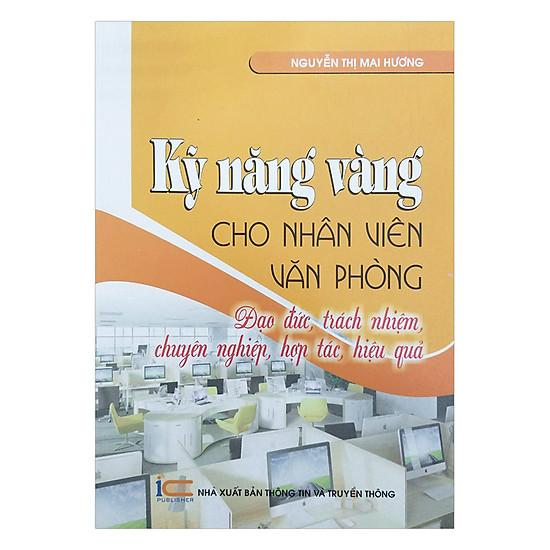 [Download Sách] Kỹ Năng Vàng Cho Nhân Viên Văn Phòng - Đạo Đức, Trách Nhiệm, Chuyên Nghiệp, Hợp Tác, Hiệu Quả