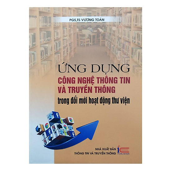 Download sách Ứng Dụng Công Nghệ Thông Tin Và Truyền Thông Trong Đổi Mới Hoạt Động Thư Viện