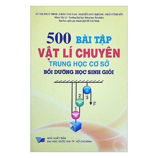 [Download Sách] 500 Bài Tập Vật Lí Chuyên Trung Học Cơ Sở Bồi Dưỡng Học Sinh Giỏi