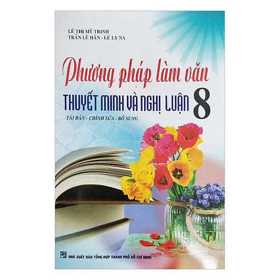 [Download Sách] Phương Pháp Làm Văn Thuyết Minh Và Nghị Luận Lớp 8