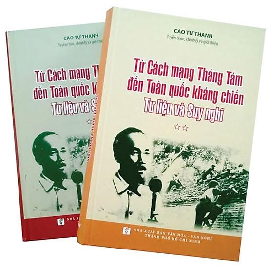 Từ Cách Mạng Tháng Tám Đến Toàn Quốc Kháng Chiến - Tư Liệu Và Suy Nghĩ (Trọn Bộ 2 Tập)