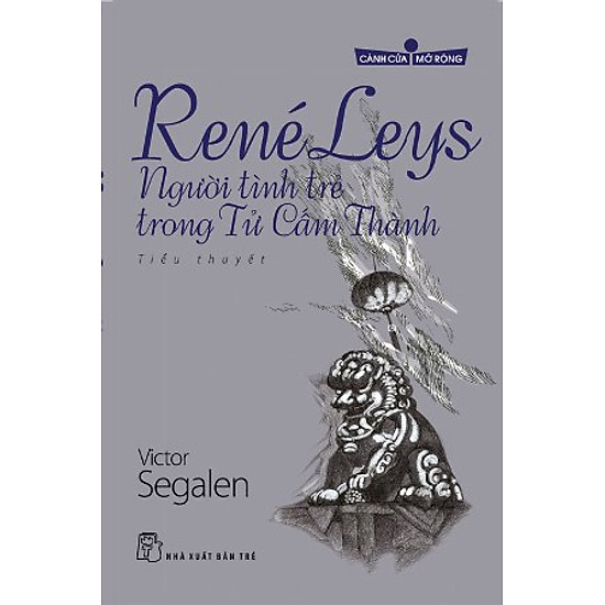 René Leys - Người Tình Trẻ Trong Tử Cấm Thành (Tủ Sách Cánh Cửa Mở Rộng)