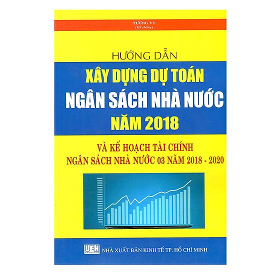 Hướng Dẫn Xây Dựng Dự Toán Ngân Sách Nhà Nước Năm 2018 Và Kế Hoạch Tài Chính - Ngân Sách Nhà Nước 03 Năm 2018 - 2020