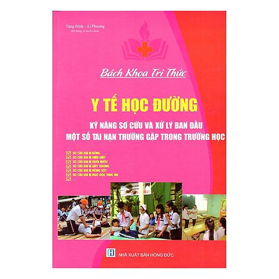 [Download Sách] Bách Khoa Tri Thức Y Tế Học Đường Kỹ Năng Sơ Cứu Và Xử Lý Ban Đầu Một Số Tai Nạn Thường Gặp Trong Trường Học
