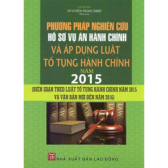 Phương Pháp Nghiên Cứu Hồ Sơ Vụ Án Hành Chính Và Áp Dụng Luật Tố Tụng Hành Chính Năm 2015 (LĐ)