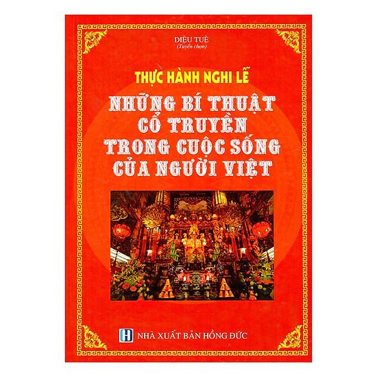Thực Hành Nghi Lễ Những Bí Mật Cổ Truyền Trong Cuộc Sống Của Người Việt