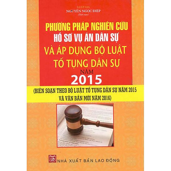 Phương Pháp Nghiên Cứu Hồ Sơ Vụ Án Dân Sự Và Áp Dụng Bộ Luật Tố Tụng Dân Sự Năm 2015 (LĐ)