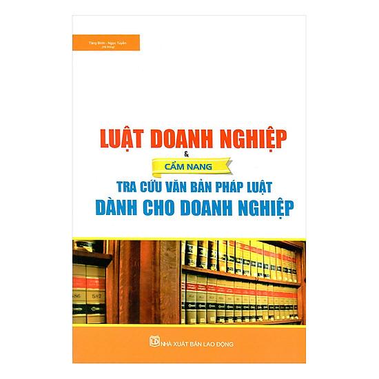 [Download sách] Luật Doanh Nghiệp Và Cẩm Nang Tra Cứu Văn Bản Pháp Luật Dành Cho Doanh Nghiệp