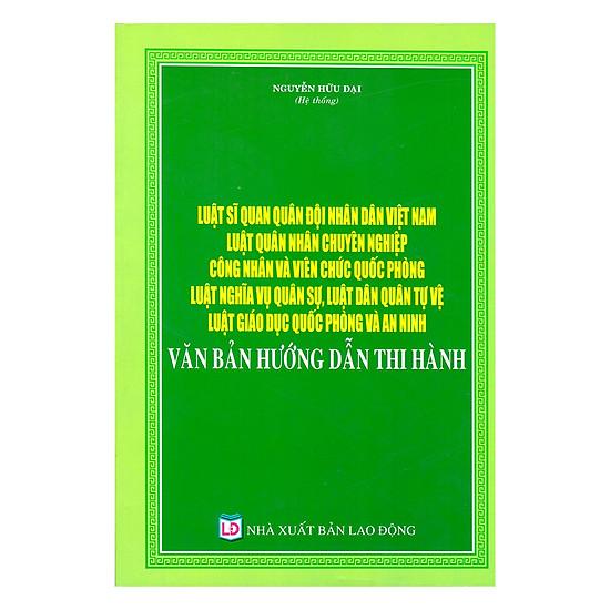 Luật Sĩ Quan Quân Đội Nhân Dân Việt Nam, Luật Quân Nhân Chuyên Nghiệp Công Nhân Và Viên Chức Quốc Phòng, Luật Nghĩa Vụ Quân Sự, Luật Dân Quân Tự Vệ, Luật Giáo Dục Quốc Phòng Và An Ninh – Văn Bản Hướng Dẫn Thi Hành