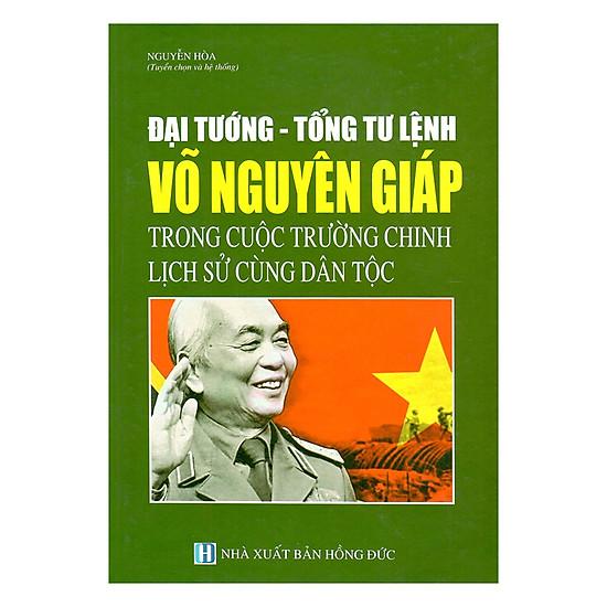 [Download Sách] Đại Tướng - Tổng Tư Lệnh Võ Nguyên Giáp Trong Cuộc Trường Chinh Lịch Sử Cùng Dân Tộc
