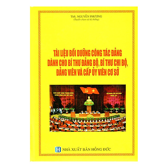 [Download Sách] Tài Liệu Bồi Dưỡng Công Tác Đảng Dành Cho Bí Thư Đảng Bộ, Bí Thư Chi Bộ, Đảng Viên Và Cấp Ủy Viên Cơ Sở