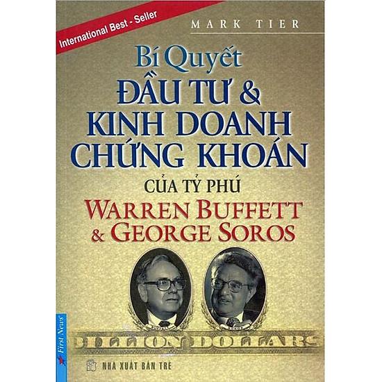Bí Quyết Đầu Tư Và Kinh Doanh Chứng Khoán Của Tỷ Phú Warren Buffett Và George Soros (Tái Bản)