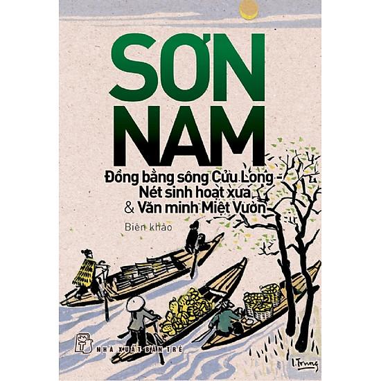 Đồng Bằng Sông Cửu Long – Nét Sinh Hoạt Xưa & Văn Minh Miệt Vườn