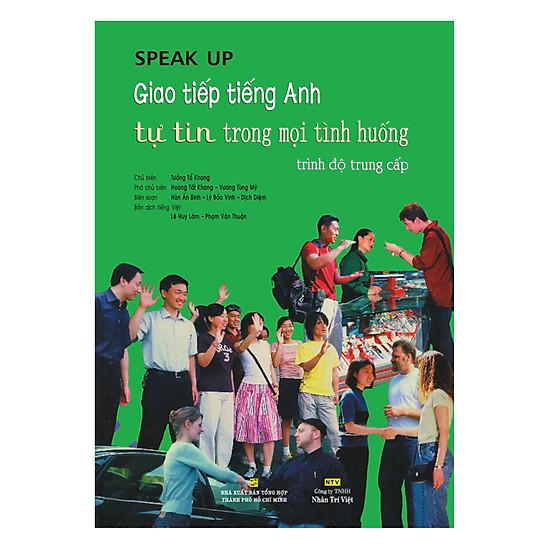 Speak Up – Giao Tiếp Tiếng Anh Tự Tin Trong Mọi Tình Huống - Trình Độ Trung Cấp