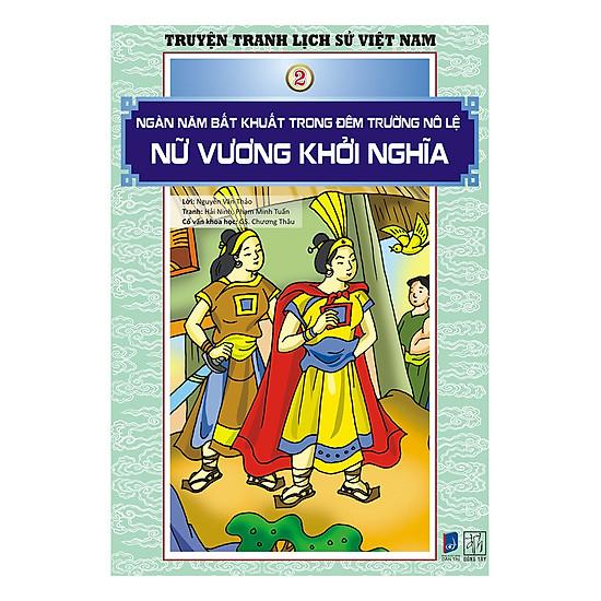 [Download Sách] Truyện Tranh Lịch Sử Việt Nam - Ngàn Năm Bất Khuất Trong Đêm Trường Nô Lệ - Nữ Vương Khởi Nghĩa (Sách Màu)