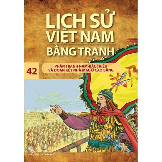 Lịch Sử Việt Nam Bằng Tranh Tập 42 : Phân Tranh Nam-Bắc Triều Và Đoạn Kết Nhà Mạc Ở Cao Bằng (Tái Bản)