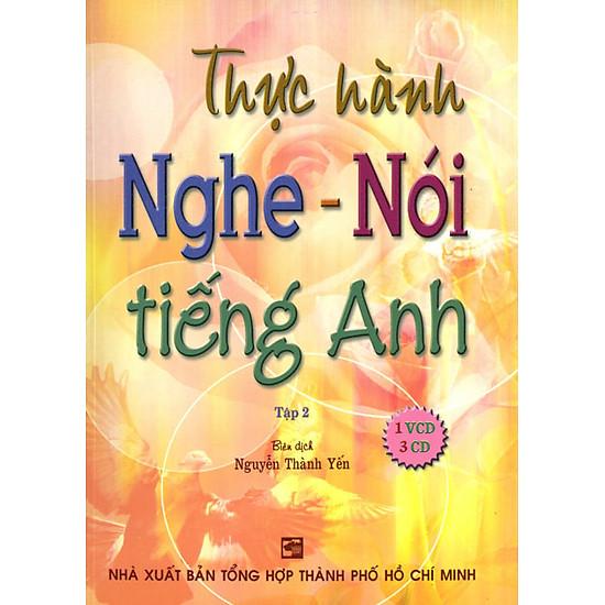 Thực Hành Nghe - Nói Tiếng Anh - Tập 2 (Kèm 1 VCD, 3 CD)