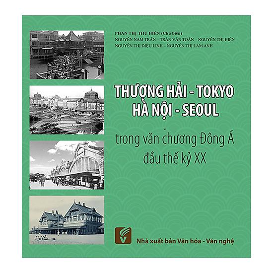 Thượng Hải - Tokyo - Hà Nội - Seoul Trong Văn Chương Đông A Đầu Thế Kỷ XX