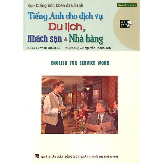 Tiếng Anh Cho Dịch Vụ Du Lịch, Khách Sạn Và Nhà Hàng (Kèm VCD)
