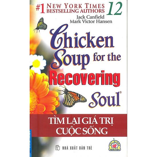 Chicken Soup For The Soul 12 – Tìm Lại Giá Trị Cuộc Sống (Tái Bản 2016)