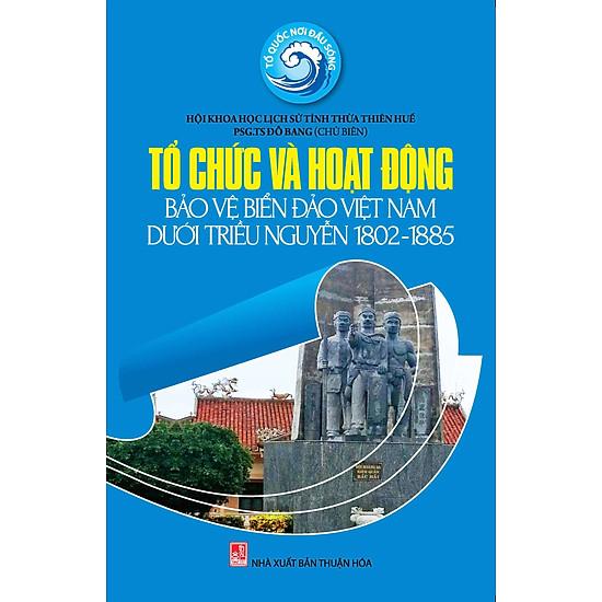 Tổ Chức Và Hoạt Động Bảo Vệ Biển Đảo Việt Nam Dưới Triều Nguyễn 1802 – 1885
